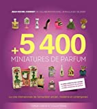 5400 miniatures de parfum : La cote internationale de l'échantillon ancien, moderne et contemporain