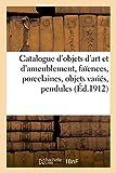 Catalogue d'objets d'art et d'ameublement, faïences, porcelaines, objets variés, pendules, bronzes: meubles, tapisseries (Littérature)