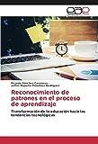 Reconocimiento de patrones en el proceso de aprendizaje: Transformación de la educación hacia las tendencias tecnológicas