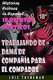 Trabajando de Dama de compañía para el compadre: 10 relatos eróticos en español (Esposo Cornudo, Esposa caliente, Humillación, Fantasía erótica, Sexo Interracial, parejas liberales)