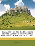 Catalogue Of Mr. E.f. Milliken's Private Collection Of Valuable Paintings...: Sold...feb. 14th...1902...