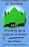 El Increible Proyecto de la Casa en el Árbol: Volume 1 (Las Aventuras de los Chicos de Proyecto)